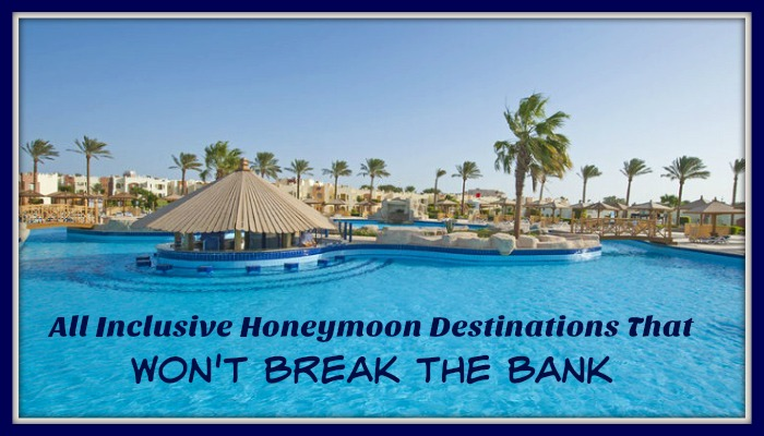 All-Inclusive Honeymoon Destinations that Won't Break the Bank