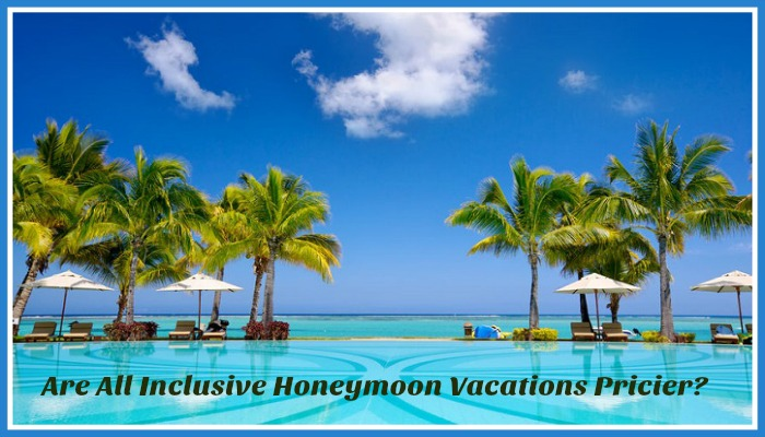 Are All-Inclusive Honeymoon Vacations Pricier than Other Options?