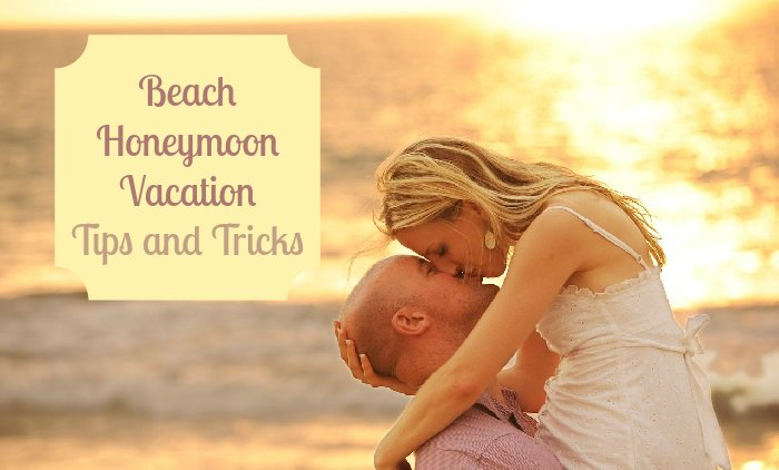 Beach Honeymoon Vacation Tips and Tricks