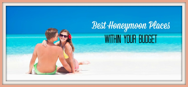 Best Honeymoon Places Within Your Budget