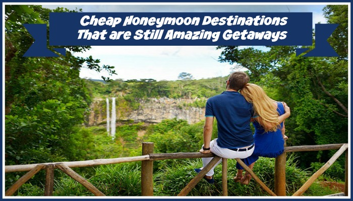 Cheap Honeymoon Destinations that are Still Amazing Getaways
