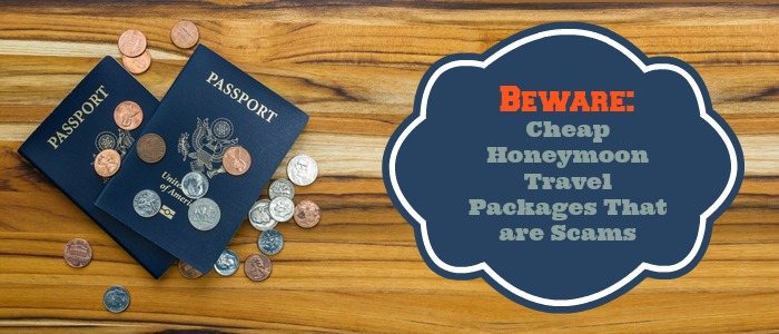 Beware: Cheap Honeymoon Travel Packages that are Scams