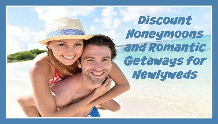 Discount Honeymoons and Romantic Getaways for Newlyweds