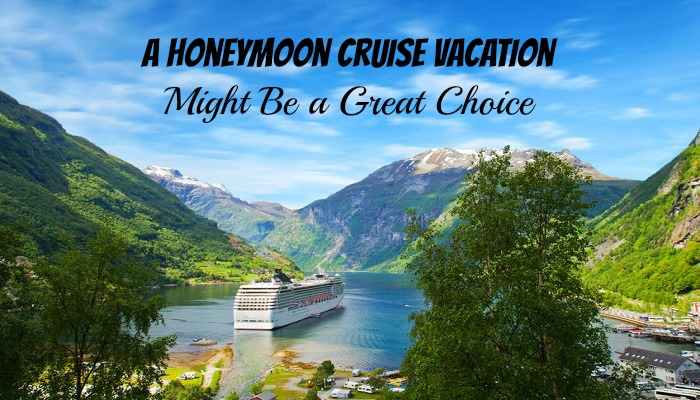 A Honeymoon Cruise Vacation Might be a Great Choice