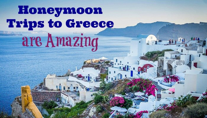 Honeymoon Trips to Greece are Amazing
