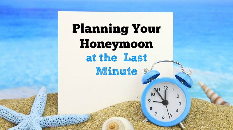 Planning Your Honeymoon at the Last Minute
