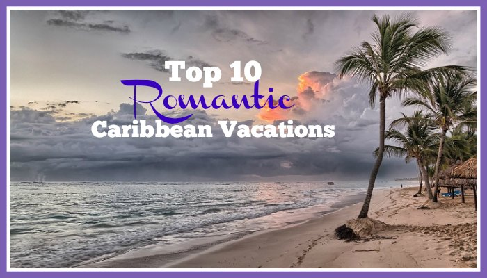 Top 10 romantic caribbean vacations for Best caribbean romantic vacations