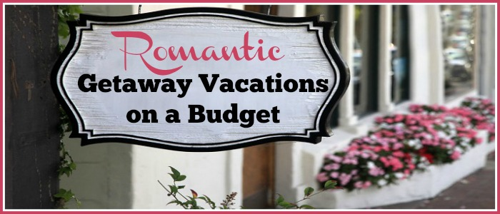 Budget-Friendly Romantic Getaway Vacations