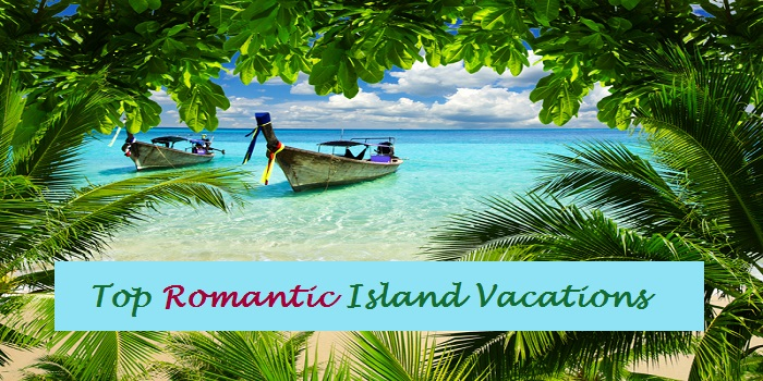 Top Romantic Island Vacations