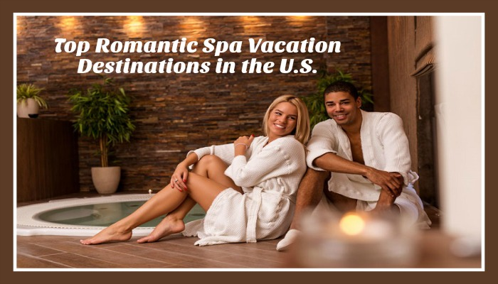 Top Romantic Spa Vacation Destinations in the U.S.